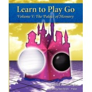 Learn to Play Go: The Palace of Memory (Volume V): The Palace of Memory Volume V, Paperback