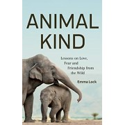Animal Kind: Lessons on Love, Fear and Friendship from the Animals in Our Lives, Paperback/Emma Lock