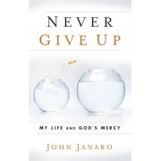 Never Give Up: My Life and God's Mercy, Paperback