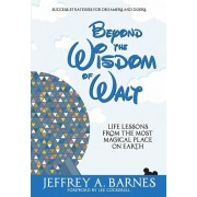 Beyond the Wisdom of Walt: Life Lessons from the Most Magical Place on Earth, Hardcover/Jeffrey Allen Barnes