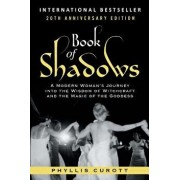 Book of Shadows: A Modern Woman's Journey into the Wisdom of Witchcraft and the Magic of the Goddess, Paperback/Phyllis Curott