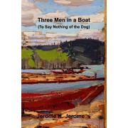 Three Men in a Boat (To Say Nothing of the Dog), Paperback/Jerome K. Jerome