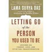 Letting Go of the Person You Used to Be: Lessons on Change, Loss, and Spiritual Transformation, Paperback