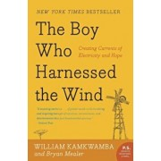 The Boy Who Harnessed the Wind: Creating Currents of Electricity and Hope, Paperback/William Kamkwamba