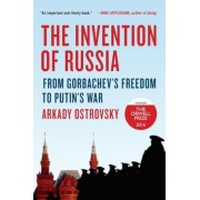 The Invention of Russia: From Gorbachev's Freedom to Putin's War, Hardcover
