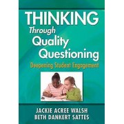 Thinking Through Quality Questioning by Jackie Acree Walsh & Beth D...