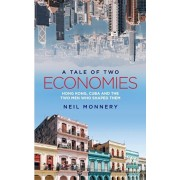 A Tale of Two Economies: Hong Kong, Cuba and the Two Men who Shaped Them, Paperback/Neil Monnery