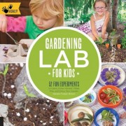 Gardening Lab for Kids: 52 Fun Experiments to Learn, Grow, Harvest, Make, Play, and Enjoy Your Garden, Paperback