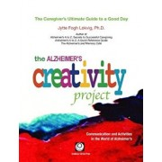 The Alzheimer's Creativity Project: The Caregiver's Ultimate Guide to a Good Day; Communication and Activities in the World of Alzheimer's, Paperback/Jytte Fogh Lokvig