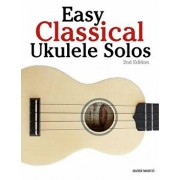 Easy Classical Ukulele Solos: Featuring Music of Bach, Mozart, Beethoven, Vivaldi and Other Composers. in Standard Notation and Tab, Paperback/Marc