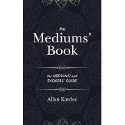The Mediums' Book: containing Special Teachings from the Spirits on Manifestation, means to communicate with the Invisible World, Develop, Hardcover/Allan Kardec