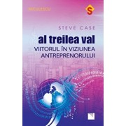 Al treilea val. Viitorul in viziunea antreprenorului/Steve Case