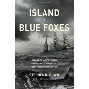 Island of the Blue Foxes: Disaster and Triumph on the World's Greatest Scientific Expedition, Hardcover