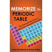 Memorize the Periodic Table: The Fast and Easy Way to Memorize Chemical Elements, Paperback/Kyle Buchanan