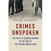Crimes Unspoken: The Rape of German Women at the End of the Second World War, Hardcover