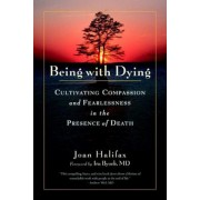 Being with Dying: Cultivating Compassion and Fearlessness in the Presence of Death, Paperback