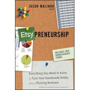 Etsy-Preneurship: Everything You Need to Know to Turn Your Handmade Hobby Into a Thriving Business, Paperback/Jason Malinak