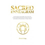 Sacred Enneagram: The Enneagram Secret Bible. How to Use This Ancient and Powerful System to Achieve Personal and Collective Transformat, Hardcover/Daniel King