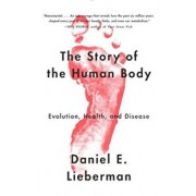 The Story of the Human Body: Evolution, Health, and Disease, Paperback/Daniel Lieberman