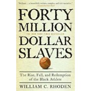 Forty Million Dollar Slaves: The Rise, Fall, and Redemption of the Black Athlete, Paperback/William C. Rhoden