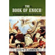 The Book of Enoch: A Complete Guide and Reference, Paperback/Joseph B. Lumpkin