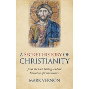 Secret History of Christianity, A. Jesus, the Last Inkling, and the Evolution of Consciousness, Paperback/Mark Vernon