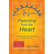 Parenting from the Heart: A Guide to the Essence of Parenting from the Inside-Out, Paperback