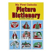 My First Catholic Picture Dictionary: A Handy Guide to Explain the Meaning of Words Used in T He Catholic Church, Paperback/Lawrence G. Lovasik