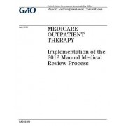 Medicare Outpatient Therapy: Implementation of the 2012 Manual Medical Review Process