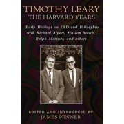 Timothy Leary: The Harvard Years: Early Writings on LSD and Psilocybin with Richard Alpert, Huston Smith, Ralph Metzner, and Others, Paperback/James Penner