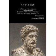 Stoic Six Pack: Meditations of Marcus Aurelius the Golden Sayings Fragments and Discourses of Epictetus Letters from a Stoic and the E, Paperback/Marcus Aurelius