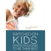 Switched-on Kids: The natural way for children to be their best, Paperback/Dorte Bladt