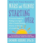 Mars and Venus Starting Over: A Practical Guide for Finding Love Again After a Painful Breakup, Divorce, or the Loss of a Loved One, Paperback/John Gray