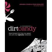 Dirt Candy: A Cookbook: Flavor-Forward Food from the Upstart New York City Vegetarian Restaurant, Paperback