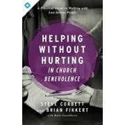 Helping Without Hurting in Church Benevolence: A Practical Guide to Walking with Low-Income People, Paperback/Steve Corbett