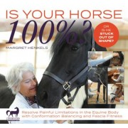 Is Your Horse 100%?: Resolve Painful Limitations in the Equine Body with Conformation Balancing and Fascia Fitness, Paperback