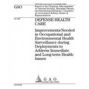 Gao-05-632, Defense Health Care: Improvements Needed in Occupational and Environmental Health Surveillance During Deployments to Address Immediate and