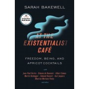 At the Existentialist Cafe: Freedom, Being, and Apricot Cocktails with Jean-Paul Sartre, Simone de Beauvoir, Albert Camus, Martin Heidegger, Mauri, Paperback