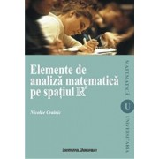 Elemente de analiza matematica pe spatiul R/Crainic Nicolae