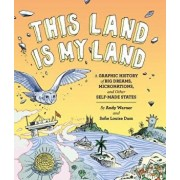 This Land Is My Land: A Graphic History of Big Dreams, Micronations, and Other Self-Made States, Paperback/Andy Warner