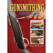 Gunsmithing Made Easy Projects for the Home Gunsmith