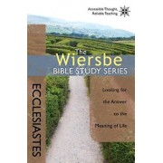Ecclesiastes: Looking for the Answer to the Meaning of Life, Paperback/Warren W. Wiersbe