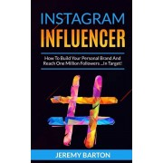 Instagram Influencer: How To Build Your Personal Brand And Reach One Million Followers ...In Target!, Paperback/Jeremy Barton