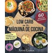 Low Carb En La M quina de Cocina: El Libro Con 60 Recetas F ciles Y Deliciosas, Paperback/Anne Lange