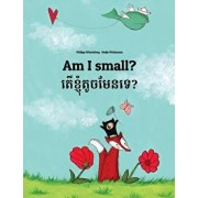 Am I Small? Ter Khnhom Touch Men Te?: Children's Picture Book English-Khmer/Cambodian (Bilingual Edition/Dual Language), Paperback/Philipp Winterberg