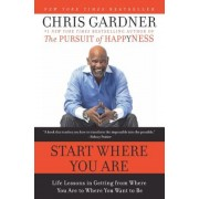 Start Where You Are: Life Lessons in Getting from Where You Are to Where You Want to Be, Paperback
