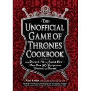 The Unofficial Game of Thrones Cookbook: From Direwolf Ale to Auroch Stew - More Than 150 Recipes from Westeros and Beyond, Hardcover/Alan Kistler