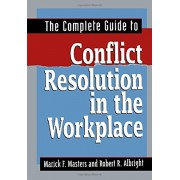The Complete Guide to Conflict Resolution in the Workplace, Paperback/Marick F. Masters