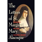 The Letters of St. Margaret Mary Alacoque: Apostle of Devotion to the Sacred Heart, Paperback/St Margaret M. Alacoque
