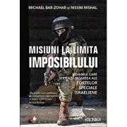 Misiuni la limita imposibilului. Misiunile care sfideaza moartea ale fortelor speciale israeliene/Michael Bar-Zohar, Nissim Mishal